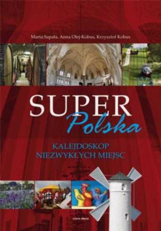 Okładka książki Super Polska. Kalejdoskop niezwykłych miejsc