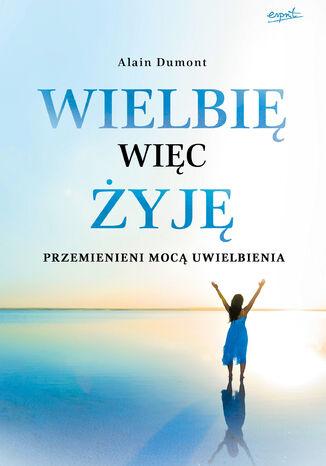 Okładka książki/ebooka Wielbię, więc żyję. Przemienieni mocą uwielbienia