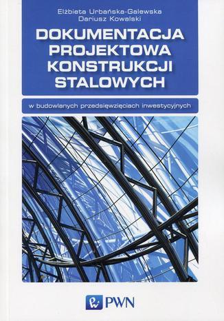 Okładka książki/ebooka Dokumentacja projektowa konstrukcji stalowych w budowlanych przedsięwzięciach inwestycyjnych