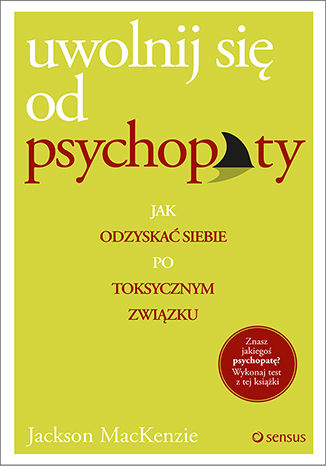 Okładka książki/ebooka Uwolnij się od psychopaty. Jak odzyskać siebie po toksycznym związku