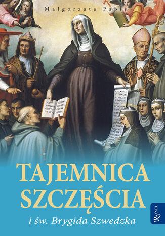 Okładka książki/ebooka Tajemnica szczęścia i św. Brygida Szwedzka