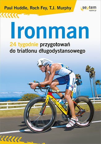 Okładka książki Ironman. 24 tygodnie przygotowań do triatlonu długodystansowego