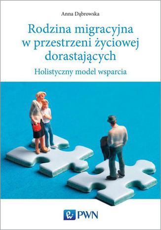 Okładka książki/ebooka Rodzina migracyjna w przestrzeni życiowej dorastających. Holistyczny model wsparcia