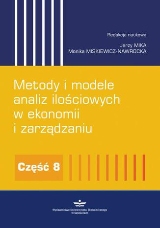 Okładka książki/ebooka Metody i modele analiz ilościowych w ekonomii i zarządzaniu. Część 8