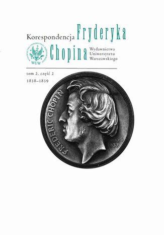 Okładka książki/ebooka Korespondencja Fryderyka Chopina 1838-1839. Tom 2, część 2