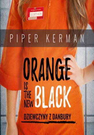 Okładka książki/ebooka Orange is the New Black. Dziewczyny z Danbury