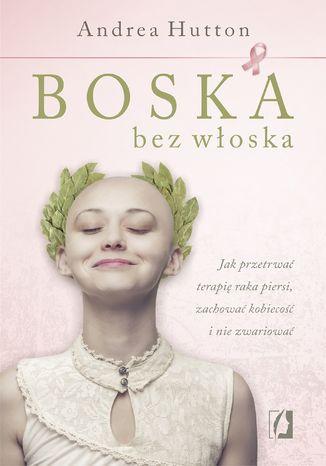 Okładka książki/ebooka Boska bez włoska. Jak przetrwać terapię raka piersi, zachować kobiecość i nie zwariować