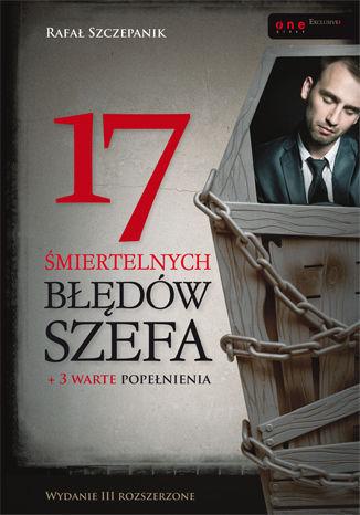 Okładka książki/ebooka 17 śmiertelnych błędów szefa. Wydanie III rozszerzone