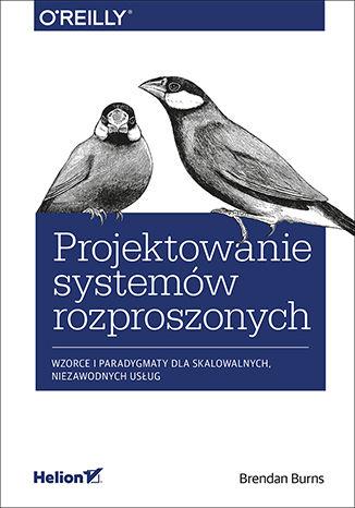 Okładka książki/ebooka Projektowanie systemów rozproszonych. Wzorce i paradygmaty dla skalowalnych, niezawodnych usług