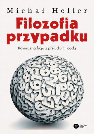 Okładka książki/ebooka Filozofia przypadku. Kosmiczna fuga z preludium i codą