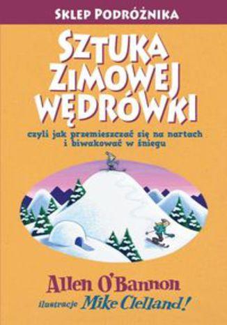 Okładka książki/ebooka Sztuka zimowej wędrówki. czyli jak przemieszczać się na nartach i biwakować w śniegu
