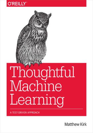 Okładka książki/ebooka Thoughtful Machine Learning. A Test-Driven Approach