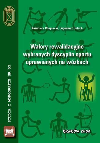 Okładka książki/ebooka Walory rewalidacyjne wybranych dyscyplin sportu uprawianych na wózkach