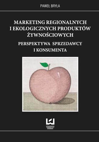 Okładka książki/ebooka Marketing regionalnych i ekologicznych produktów żywnościowych. Perspektywa sprzedawcy i konsumenta