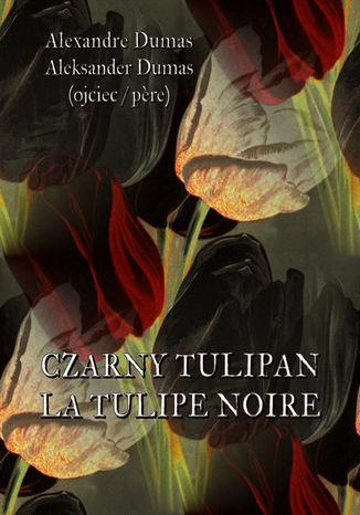 Okładka książki/ebooka Czarny tulipan. La tulipe noir