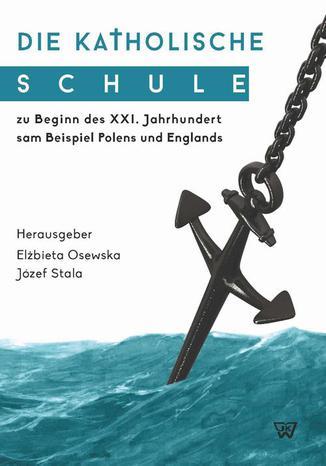 Okładka książki/ebooka Die Katholische Schule zu Beginn des XXI. Jahrhunderts am Beispiel Polens und Englands