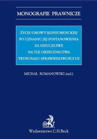 Okładka książki/ebooka Życie umowy konsumenckiej po uznaniu jej postanowienia za nieuczciwe na tle orzecznictwa TSUE