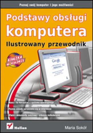 Okładka książki/ebooka Podstawy obsługi komputera. Ilustrowany przewodnik