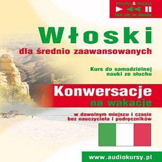 Okładka książki Włoski dla średnio zaawansowanych Konwersacje na wakacje