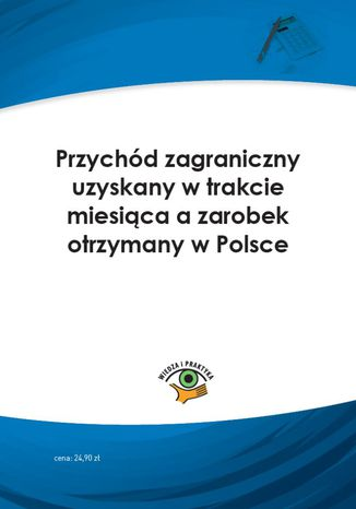 Okładka książki/ebooka Przychód zagraniczny uzyskany w trakcie miesiąca a zarobek otrzymany w Polsce