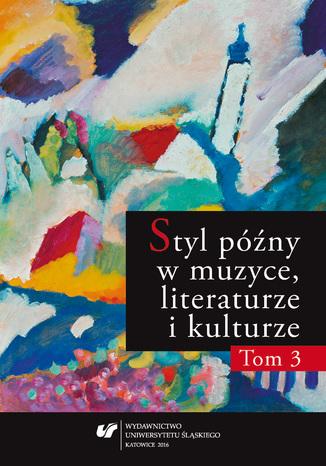 Okładka książki/ebooka Styl późny w muzyce, literaturze i kulturze. T. 3