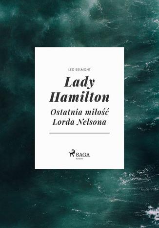 Okładka książki/ebooka Lady Hamilton - Ostatnia miłość Lorda Nelsona
