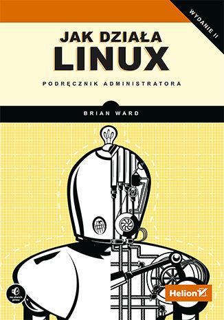 Okładka książki/ebooka Jak działa Linux. Podręcznik administratora. Wydanie II