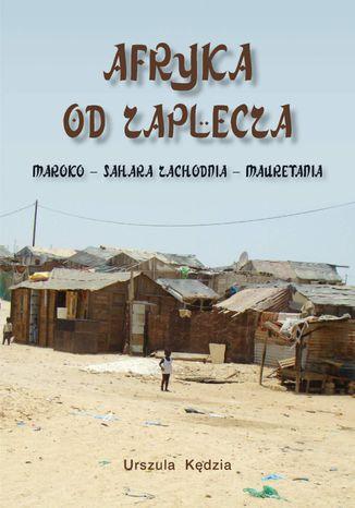 Okładka książki/ebooka Afryka od zaplecza. Maroko - Sahara Zachodnia - Mauretania