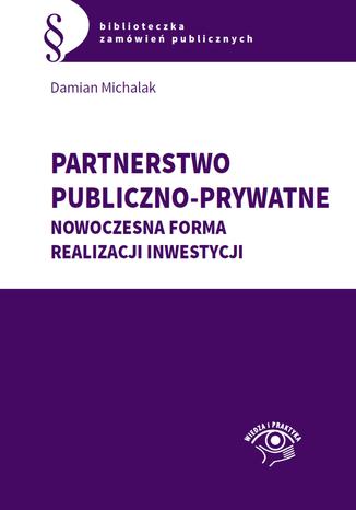 Okładka książki/ebooka Partnerstwo publiczno-prywatne. Nowoczesna forma realizacji inwestycji