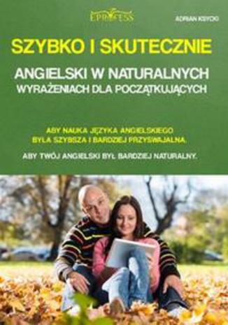Okładka książki/ebooka Szybko i skutecznie. Angielski w naturalnych wyrażeniach dla początkujących