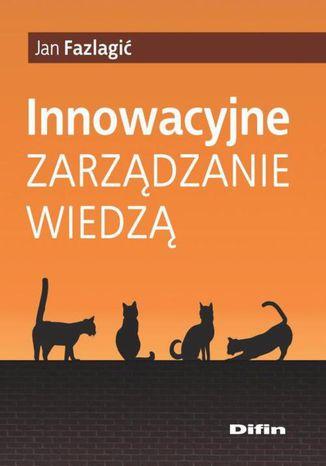 Okładka książki/ebooka Innowacyjne zarządzanie wiedzą
