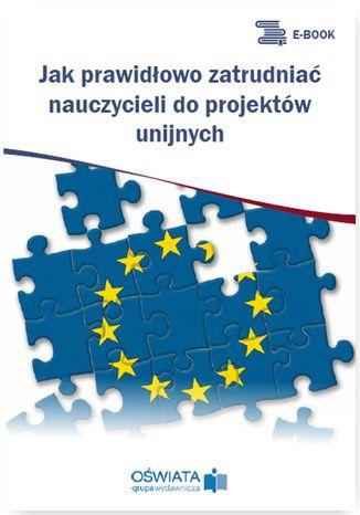 Okładka książki/ebooka Jak prawidłowo zatrudniać nauczycieli do projektów unijnych