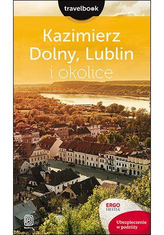 Okładka książki/ebooka Kazimierz Dolny, Lublin i okolice. Travelbook. Wydanie 1