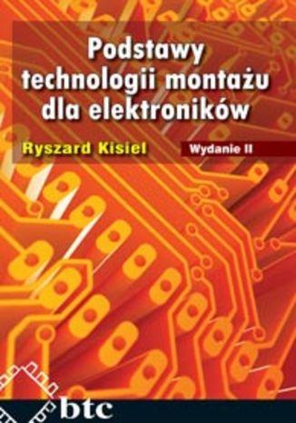 Okładka książki Podstawy technologii montażu dla elektroników. Wyd.2