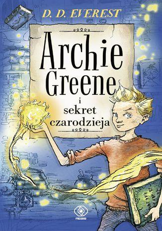 Okładka książki/ebooka Archie Greene (Tom 1). Archie Greene i sekret czarodzieja