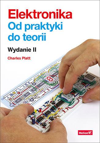 Okładka książki/ebooka Elektronika. Od praktyki do teorii. Wydanie II