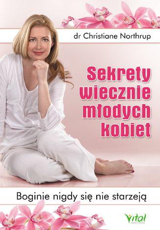 Okładka książki/ebooka Sekrety wiecznie młodych kobiet. Boginie nigdy się nie starzeją