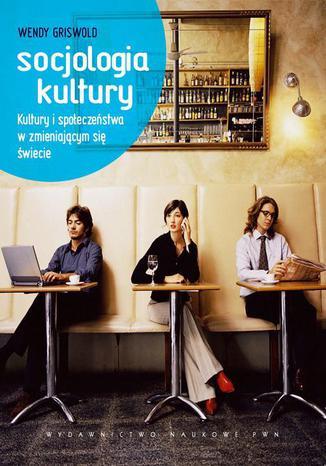 Okładka książki/ebooka Socjologia kultury. Kultury i społeczeństwa w zmieniającym się świecie