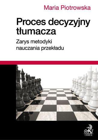 Okładka książki/ebooka Proces decyzyjny tłumacza. Zarys metodyki nauczania przekładu