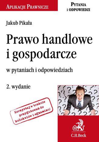 Okładka książki/ebooka Prawo handlowe i gospodarcze w pytaniach i odpowiedziach. Wydanie 2