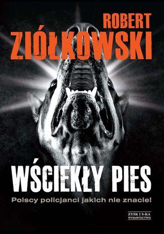 Okładka książki/ebooka Wściekły pies. Polscy policjanci, jakich nie znacie!
