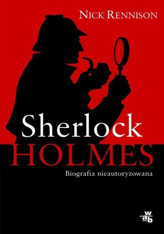 Okładka książki/ebooka Sherlock Holmes. Biografia nieautoryzowana