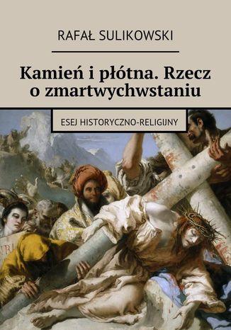 Okładka książki/ebooka Kamień ipłótna. Rzecz ozmartwychwstaniu