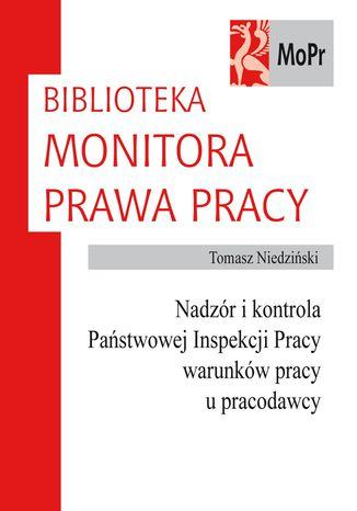 Okładka książki/ebooka Nadzór i kontrola Państwowej Inspekcji Pracy warunków pracy u pracodawcy