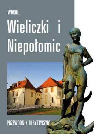 Okładka książki/ebooka Wokół Wieliczki i Niepołomic. Przewodnik