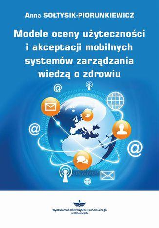 Okładka książki/ebooka Modele oceny użyteczności i akceptacji mobilnych systemów zarządzania wiedzą o zdrowiu