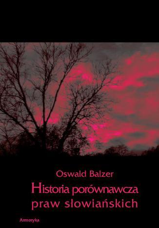 Okładka książki/ebooka Historia porównawcza praw słowiańskich