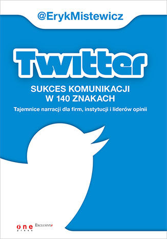 Okładka książki/ebooka Twitter - sukces komunikacji w 140 znakach. Tajemnice narracji dla firm, instytucji i liderów opinii