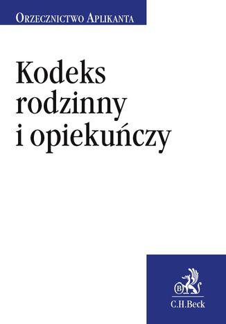 Okładka książki/ebooka Kodeks rodzinny i opiekuńczy. Orzecznictwo Aplikanta