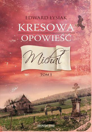 Okładka książki/ebooka Kresowa opowieść. Tom I: Michał